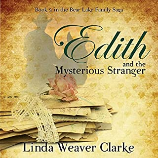 Edith and the Mysterious Stranger     A Family Saga in Bear Lake, Idaho              By:                                                                                                                                 Linda Weaver Clarke                               Narrated by:                                                                                                                                 Carolyn Kashner                      Length: 6 hrs and 33 mins     25 ratings     Overall 4.4