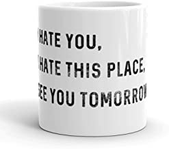 I Hate You I Hate This Place See You Tomorrow Mug Funny Office Coffee Cup - 11oz