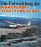 Die Entwicklung der Kunststoff-Segelflugzeuge. - Dietmar Geistmann
