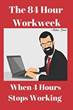 The 84 Hour Workweek: When 4 Hours Stops Working