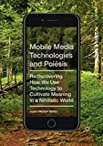 mobile media technologies and poiēsis: rediscovering how we use technology to cultivate meaning in a nihilistic world