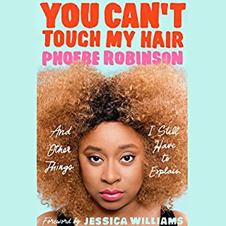 You Can't Touch My Hair     And Other Things I Still Have to Explain              By:                                                                                                                                 Phoebe Robinson,                                                                                        Jessica Williams - foreword                               Narrated by:                                                                                                                                 Phoebe Robinson,                                                                                        John Hodgman                      Length: 7 hrs and 41 mins     29 ratings     Overall 4.3
