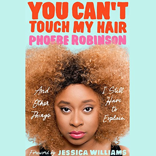 You Can't Touch My Hair     And Other Things I Still Have to Explain              By:                                                                                                                                 Phoebe Robinson,                                                                                        Jessica Williams - foreword                               Narrated by:                                                                                                                                 Phoebe Robinson,                                                                                        John Hodgman                      Length: 7 hrs and 41 mins     1,580 ratings     Overall 4.3