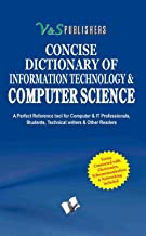 Concise Dictionary Of Information Technology & Computer Science: Important Terms Used In Computer Science and Their Accurate Explanation