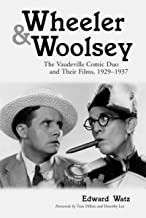 Wheeler & Woolsey: The Vaudeville Comic Duo and Their Films, 1929-1937 (McFarland Classics S)