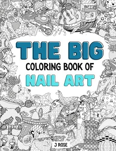 NAIL ART: THE BIG COLORING BOOK OF NAIL ART: An Awesome Nail Art Adult Coloring Book - Great Gift...
