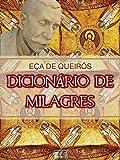 Dicionário de Milagres [Biografia, Ilustrado, Índice Ativo] - Coleção Eça de Queirós Vol. IX (Portuguese Edition)