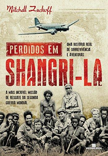 Perdidos em Shangri-la: A mais incrível missão de resgate da Segunda Guerra Mundial : uma história real de sobrevivência e aventuras