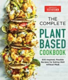 4. The Complete Plant-Based Cookbook: 500 Inspired, Flexible Recipes for Eating Well Without Meat (The Complete ATK Cookbook Series)