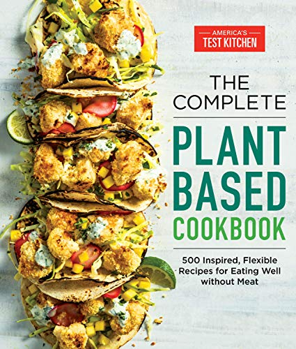 The Complete Plant-Based Cookbook: 500 Inspired, Flexible Recipes for Eating Well Without Meat (The Complete ATK Cookbook Series)