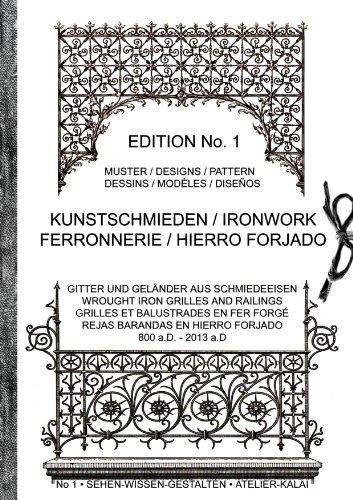 Kunstschmieden / Ironwork / Ferronnerie / Hierro Forjado: Gitter und Geländer aus Schmiedeeisen / Wrought Iron Grilles And Railings / Grilles Et Balustrades ... En Hierro Forjado / 800a.D - 2013 a.D