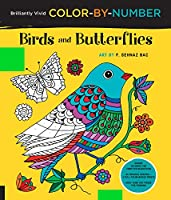 Brilliantly Vivid Color-by-Number: Birds and Butterflies: Guided coloring for creative relaxation--30 original designs + 4 full-color bonus prints--Easy tear-out pages for framing (Brilliantly Vivid Color by Number)