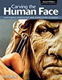 Carving the Human Face, Second Edition, Revised & Expanded: Capturing Character and Expression in Wood (Fox Chapel Publishing) Step-by-Step Tips & Techniques for Woodcarving Realistic Facial Features