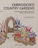Embroidered Country Gardens: Create beautiful hand-stitched floral designs inspired by nature - Lorna Bateman