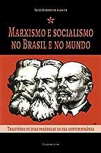 Marxismo e socialismo no Brasil e no mundo: trajetória de duas parábolas da era contemporânea (Pensamento Político Livro 4)