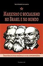 Marxismo e socialismo no Brasil e no mundo: trajetória de duas parábolas da era contemporânea (Portuguese Edition)