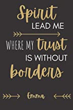 Spirit Lead Me When My Trust Is Without Borders Emma: Personalized Journal Gift For Girls And Women Named Emma Inspiration...