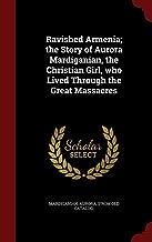 Ravished Armenia; the Story of Aurora Mardiganian, the Christian Girl, who Lived Through the Great Massacres