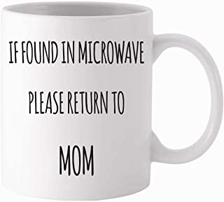Funny Coffee Mug 11oz - If Found In Microwave Please Return To Mom - Unique Gift Idea for Her - Present for Mom