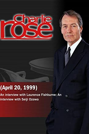 Charlie Rose with Laurence Fishburne; Seiji Ozawa (April 20, 1999)