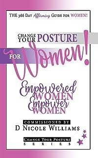 Change Your Posture for WOMEN!: Empowered Women Empower Women (Book02)