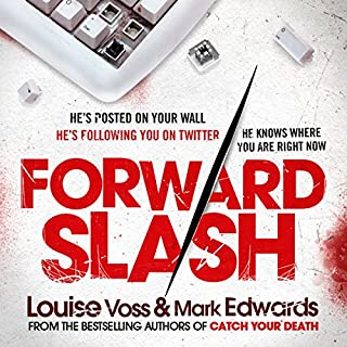 Forward Slash                   By:                                                                                                                                 Mark Edwards,                                                                                        Louise Voss                               Narrated by:                                                                                                                                 Jessica Ball,                                                                                        Ben Elliot                      Length: 10 hrs and 47 mins     99 ratings     Overall 4.4