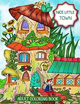 Nice Little Town Adult Coloring Book  60 unique coloring book for adult's relaxation of Nice Little Town For Gift A Nice Little Town coloring book for old Men and Women