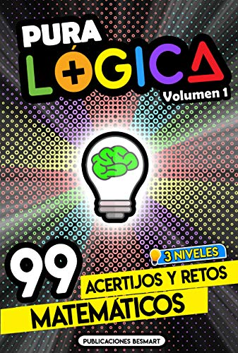 Pura Lógica (Volumen 1) : 99 Acertijos y Retos Matemáticos en 3 Niveles | Diviértete con Juegos de Ingenio y Enigmas de Matemáticas para Niños y Adultos (Spanish Edition)