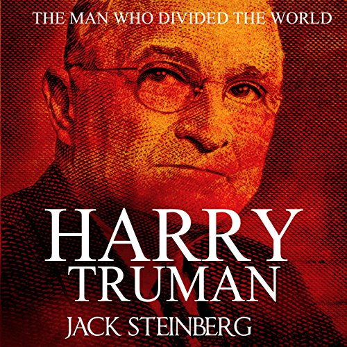 Harry Truman: The Man Who Divided the World cover art