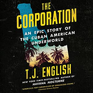 The Corporation     An Epic Story of the Cuban American Underworld              By:                                                                                                                                 T. J. English                               Narrated by:                                                                                                                                 Tim Andres Pabon                      Length: 19 hrs and 7 mins     269 ratings     Overall 4.6