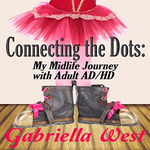 Connecting the Dots: My Midlife Journey with Adult AD/HD audiobook cover art