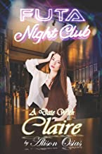 Futa Nightclub : A Date with Claire: (An Interactive Dating Sim Erotica)