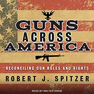 Guns Across America     Reconciling Gun Rules and Rights              By:                                                                                                                                 Robert Spitzer                               Narrated by:                                                                                                                                 Walter Dixon                      Length: 5 hrs and 38 mins     1 rating     Overall 1.0