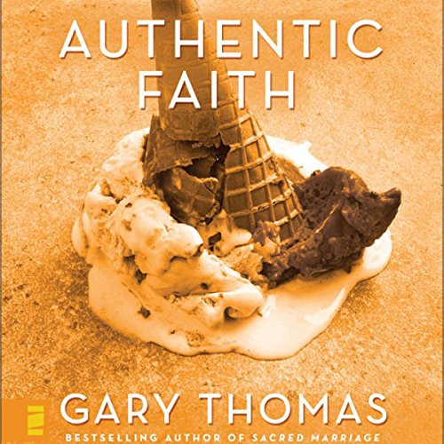 Authentic Faith Audiobook By Gary Thomas cover art