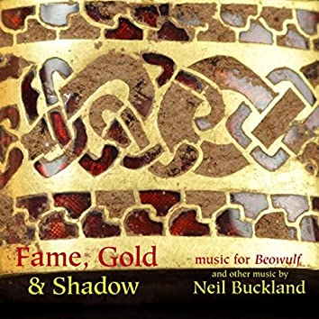 Fame, Gold & Shadow: Music for Beowulf and Other Music by Neil Buckland