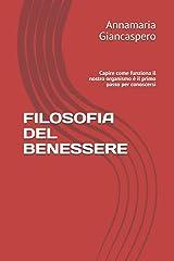 FILOSOFIA DEL BENESSERE: Capire come funziona il nostro organismo è il primo passo per conoscersi (Italian Edition) Paperback