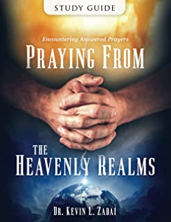 Study Guide: Praying from the Heavenly Realms: Encountering Answered Prayer