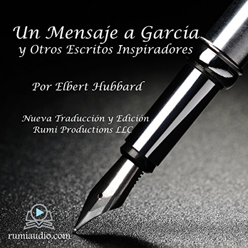 Un Mensaje a García: y Otros Escritos Inspiradores [A Message to Garcia: And Other Inspirational Writings] audiobook cover art