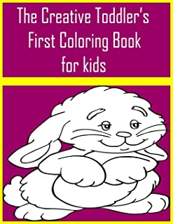 The Creative Toddler's First Coloring Book for kids: The Creative Toddler's First Coloring Book Ages 3-5 . Everyday Things...