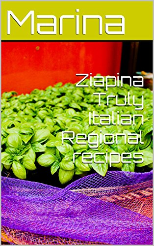 Ziapina's Truly Italian Regional recipes: How to really cook pasta withou ketchup, Polenta Concia for Americans (English Edition)