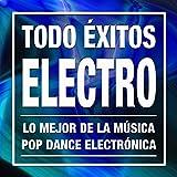 Todo Éxitos Electro: Las Mejores Canciones Electrónicas y Lo Mejor de la Música Pop Dance Electrónica 2016