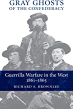 Gray Ghosts of the Confederacy: Guerrilla Warfare in the West, 1861-1865