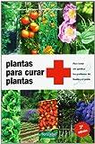 Plantas para curar plantas: Para tratar sin química los problemas del huerto y el jardín: 5 (Guías para la Fertilidad de la Tierra)