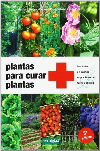 Plantas para curar plantas: Para tratar sin química los pro