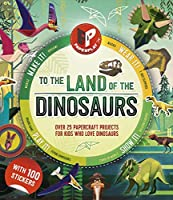 Paperplay - To the Land of the Dinosaurs: Over 25 Paper Craft Projects for Kids Who Love Dinosaurs