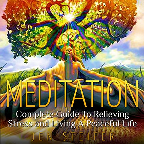 Meditation: Complete Guide to Relieving Stress and Living a Peaceful Life audiobook cover art