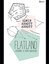 Flatland: A Romance of Many Dimensions.: A Fantastic Story of Humours (Annotated) By Edwin Abott Abott.