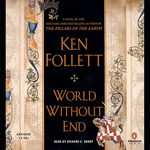 World Without End                   By:                                                                                                                                 Ken Follett                               Narrated by:                                                                                                                                 Richard E. Grant                      Length: 14 hrs and 13 mins     239 ratings     Overall 4.3