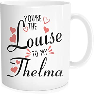 Chilltreads You're The Louise To My Thelma Coffee Mug, Best Friend Gift, Birthday Christmas Tea Cup Ceramic, 11 OZ White
