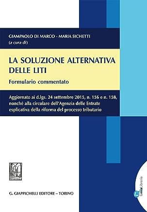 La soluzione alternativa delle liti. Formulario commentato.: Aggiornato ai d.lgs. 24 settembre 2015, n. 156 e n. 158, nonché alla circolare dellAgenzia ... della riforma del processo tributario